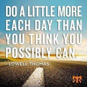 Do a little more each day than you think you possibly can